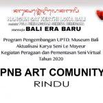 UPTD. MUSEUM BALI : RINDU OLEH SANGGAR PNB ART COMMUNITY